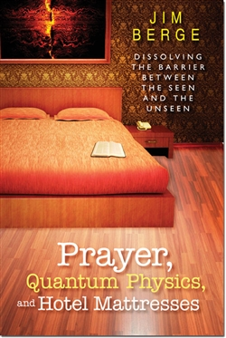 Prayer, Quantum Physics and Hotel Mattresses by Jim Berge