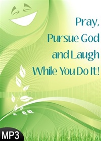Pray, Pursue God, and Laugh While You Do It!