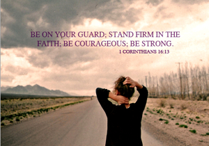 Don't be afraid, stand firm, and watch