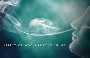 Spirit of God, breathe in me