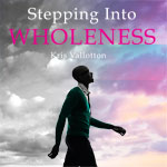 Stepping Into Wholeness — by Kris Vallotton